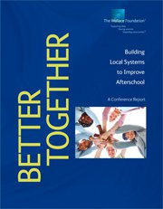 Better Together: Building Local Systems to Improve Afterschool (A Conference Report)