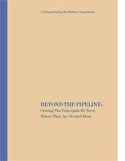 Beyond The Pipeline: Getting the Principals We Need, Where They Are Needed Most