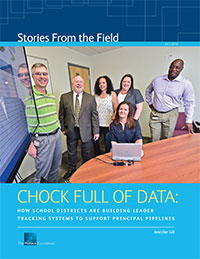 Chock Full of Data: How School Districts Are Building Leader Tracking Systems to Support Principal Pipelines