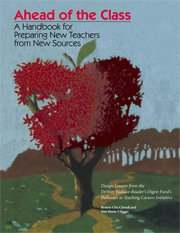 Ahead of the Class: A Handbook for Preparing New Teachers from New Sources