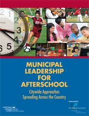 Municipal Leadership for Afterschool: Citywide Approaches Spreading Across the Country