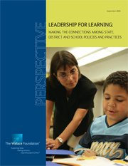 A Wallace Perspective: Leadership for Learning: Making the Connections Among State, District and School Policies and Practices